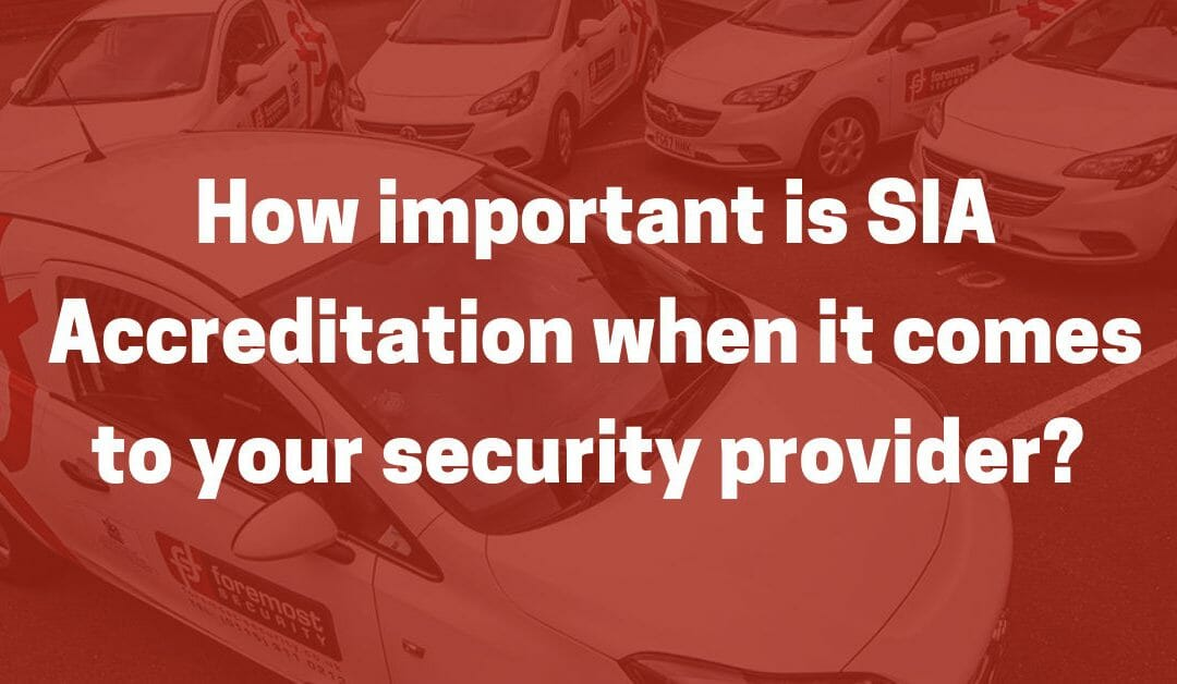 How important is SIA Accreditation when it comes to your Security provider?